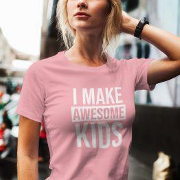 Moederdag T-Shirt I Make Awesome Kids Roze